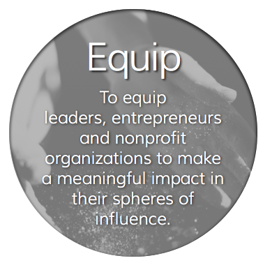 To equip leaders, entrepreneurs and nonprofit organizations to make a meaningful impact in their spheres of influence.